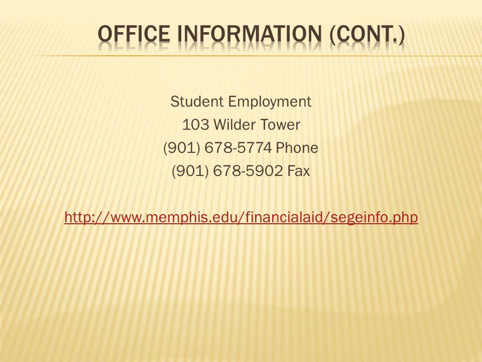 Student Employment 103 Wilder Tower (901) 678-5774 Phone (901) 678-5902 Fax http://www.memphis.edu/financialaid/segeinfo.php
