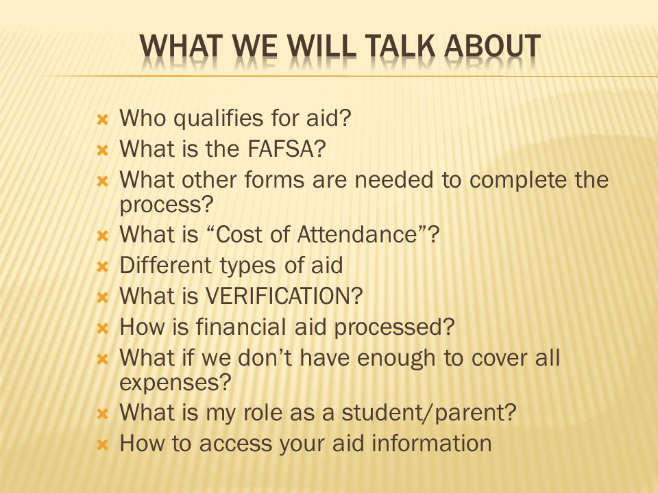  Who qualifies for aid.  What is the FAFSA.