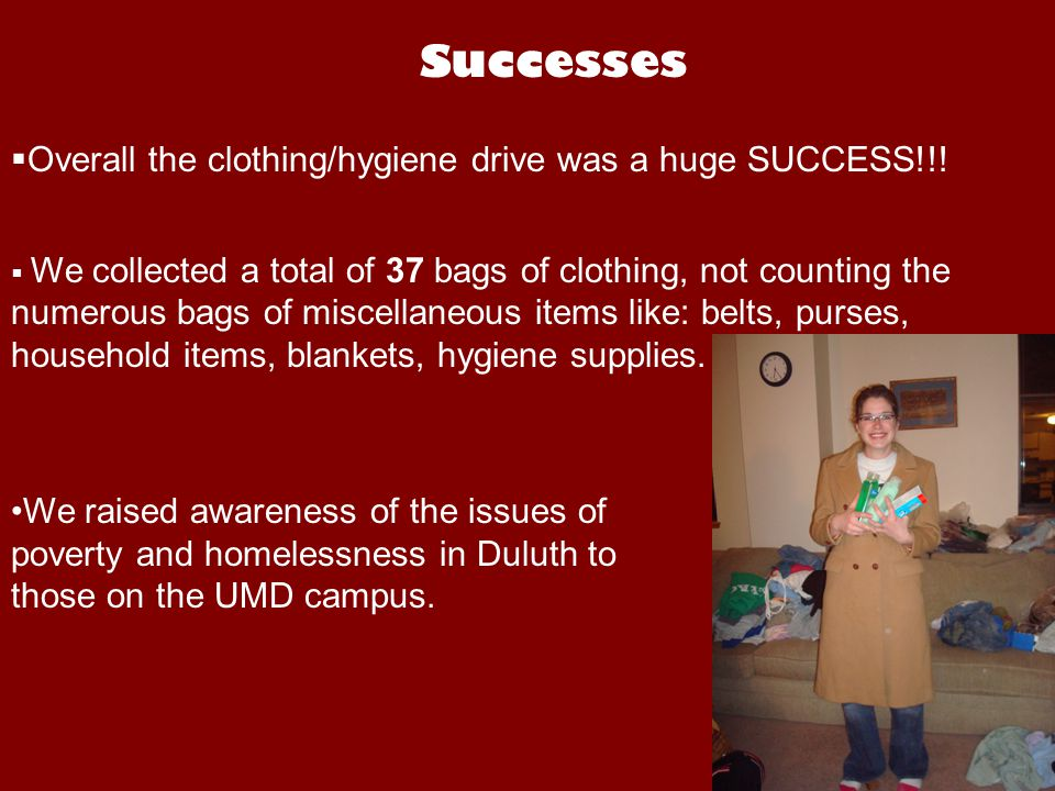 Successes  Overall the clothing/hygiene drive was a huge SUCCESS!!.