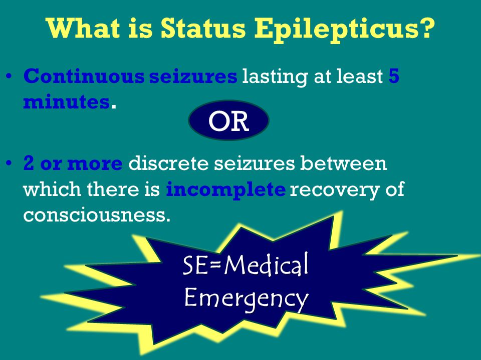 What is Status Epilepticus. Continuous seizures lasting at least 5 minutes.