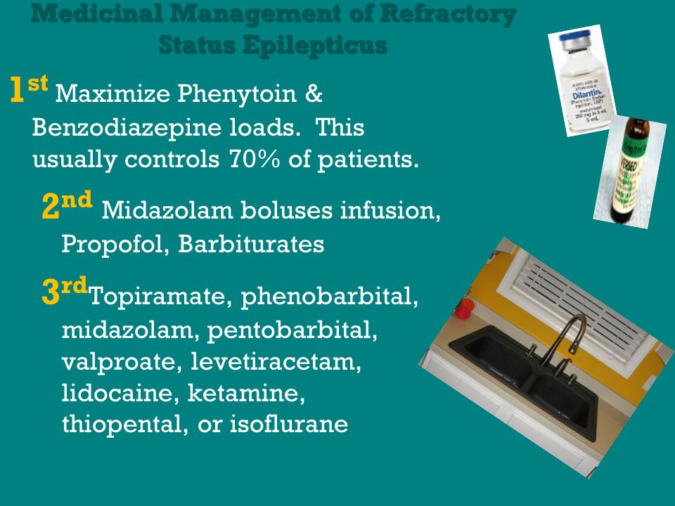 Medicinal Management of Refractory Status Epilepticus 1 st Maximize Phenytoin & Benzodiazepine loads.