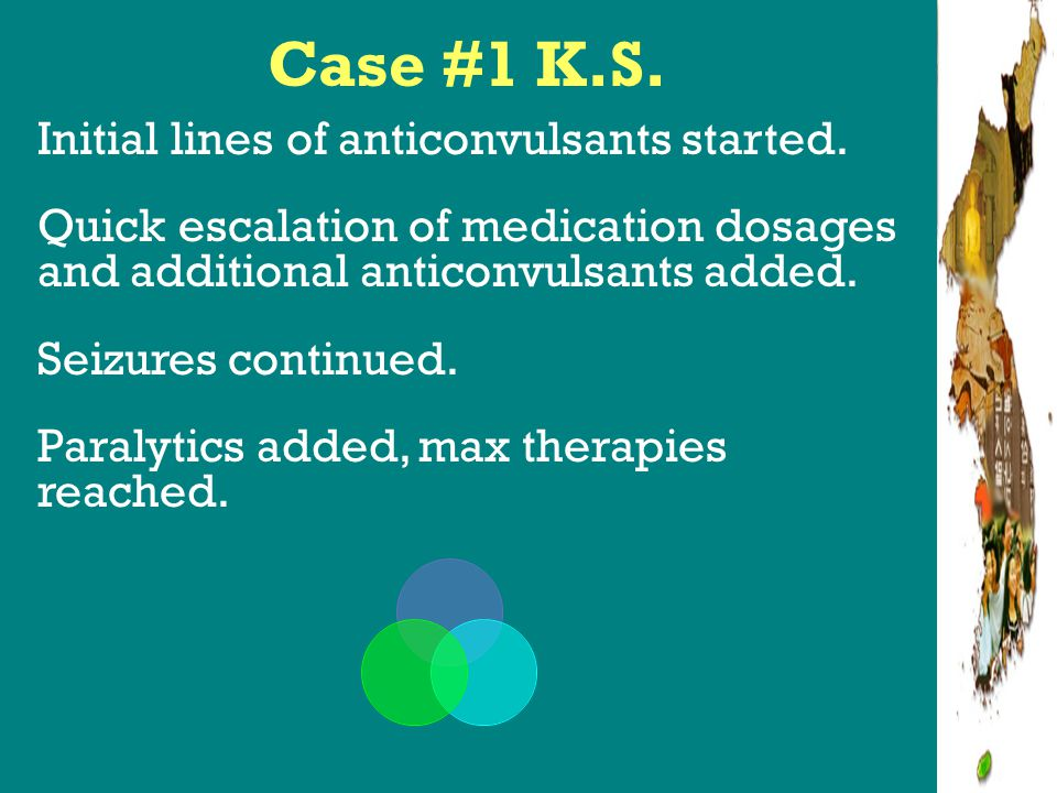 Case #1 K.S. Initial lines of anticonvulsants started.