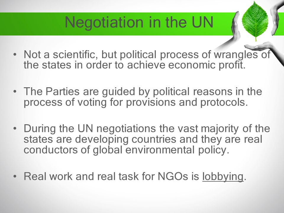 Negotiation in the UN Not a scientific, but political process of wrangles of the states in order to achieve economic profit.