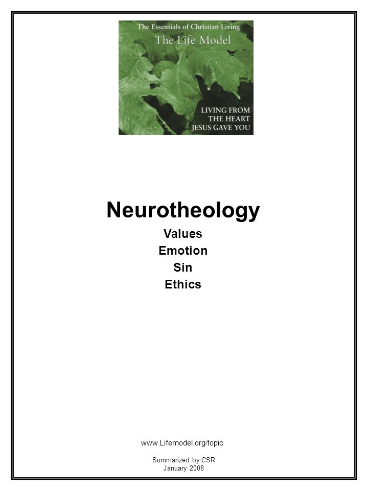 Neurotheology Values Emotion Sin Ethics www.Lifemodel.org/topic Summarized by CSR January 2008