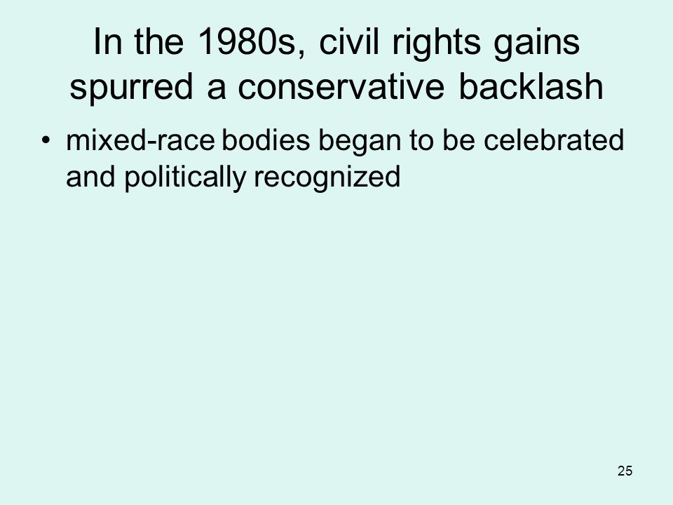 25 In the 1980s, civil rights gains spurred a conservative backlash mixed-race bodies began to be celebrated and politically recognized