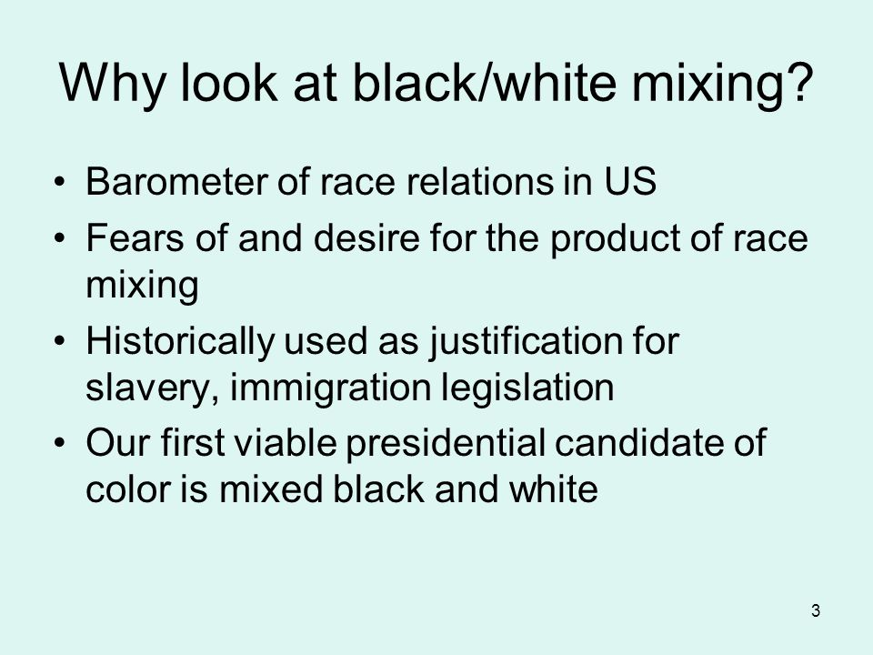 3 Why look at black/white mixing.