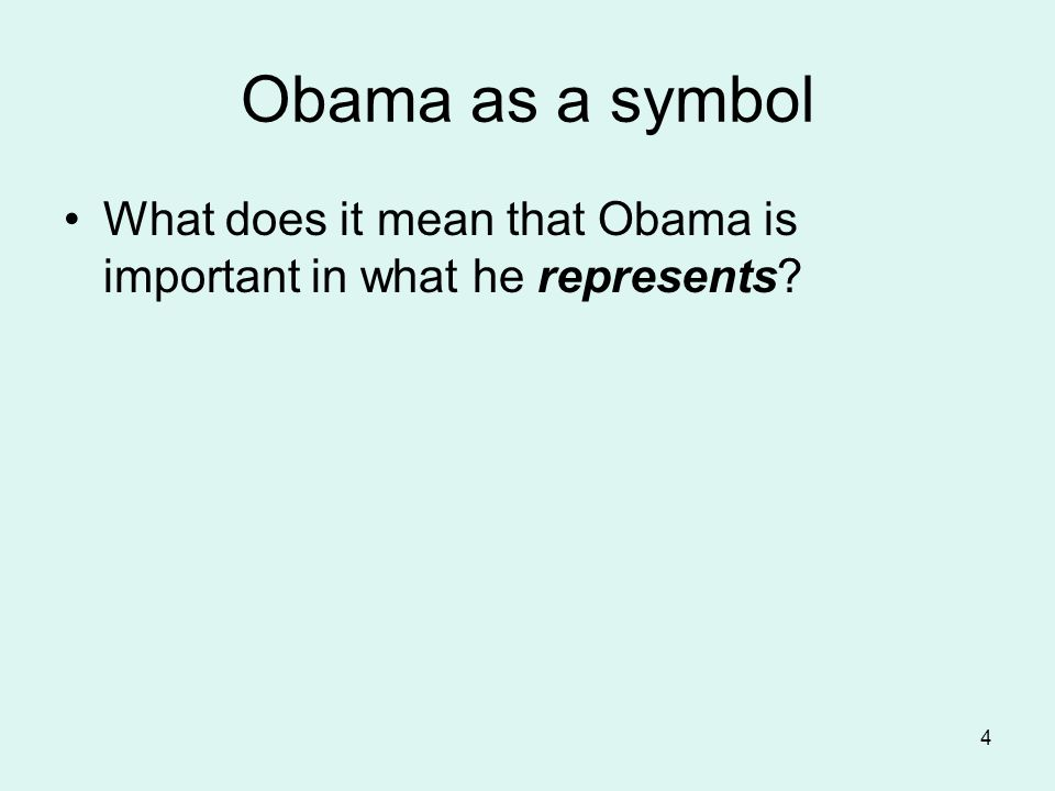 4 Obama as a symbol What does it mean that Obama is important in what he represents