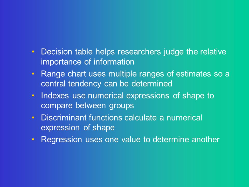 Decision table helps researchers judge the relative importance of information Range chart uses multiple ranges of estimates so a central tendency can