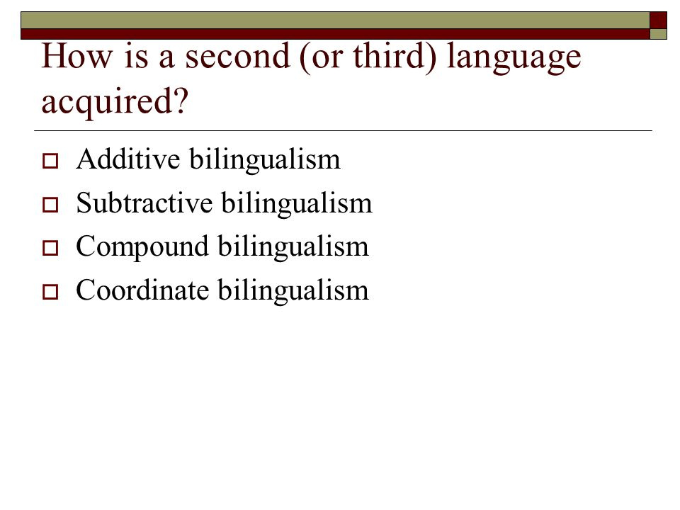 How is a second (or third) language acquired.