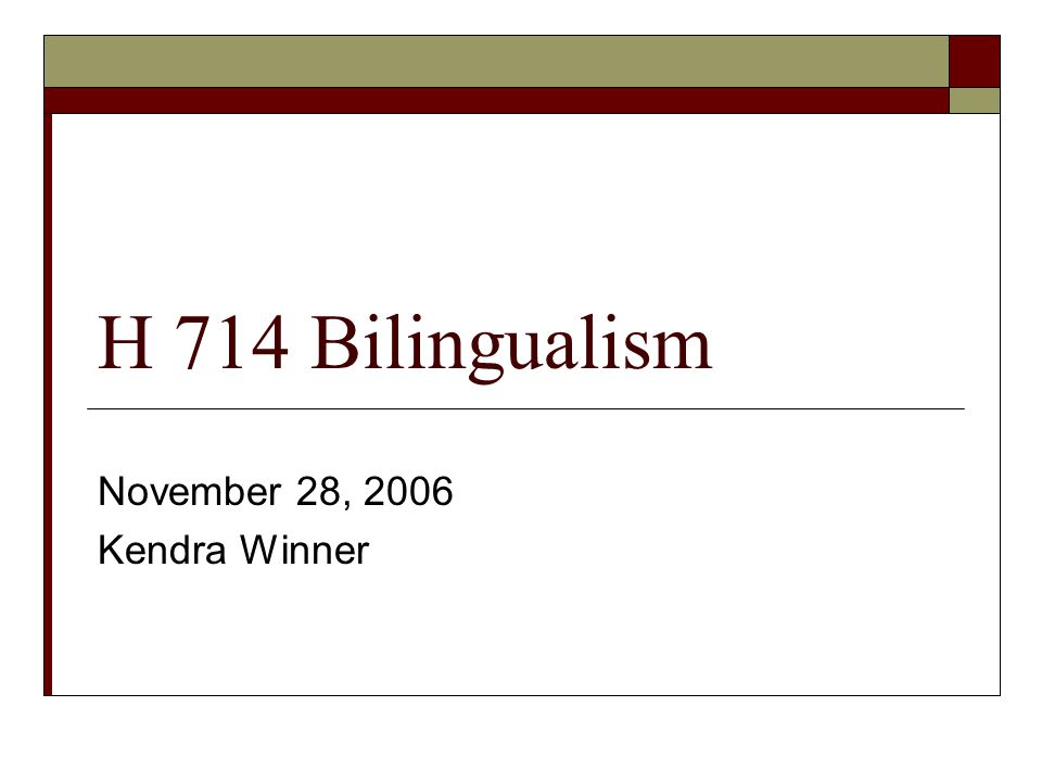 H 714 Bilingualism November 28, 2006 Kendra Winner