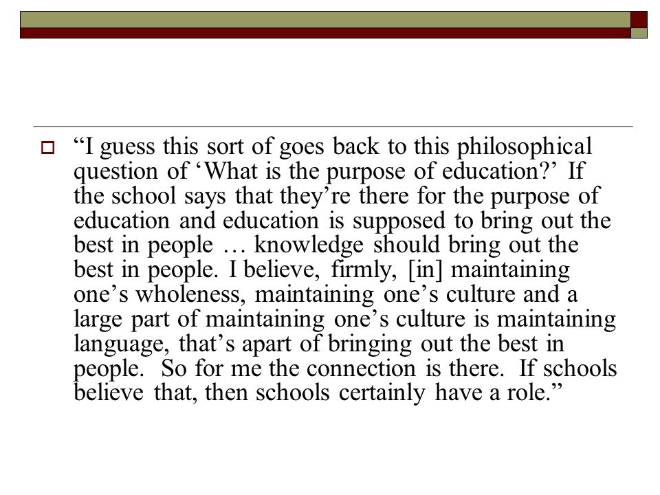  I guess this sort of goes back to this philosophical question of 'What is the purpose of education ' If the school says that they're there for the purpose of education and education is supposed to bring out the best in people … knowledge should bring out the best in people.