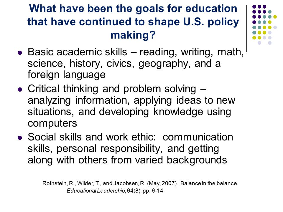 What have been the goals for education that have continued to shape U.S.