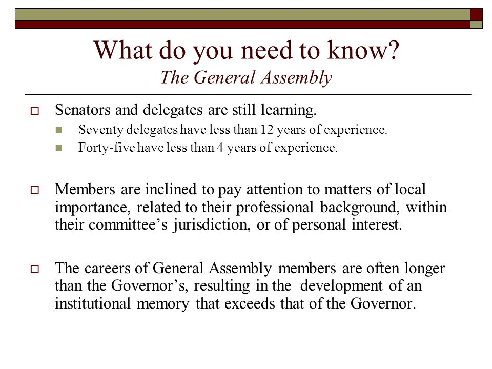What do you need to know. The General Assembly  Senators and delegates are still learning.