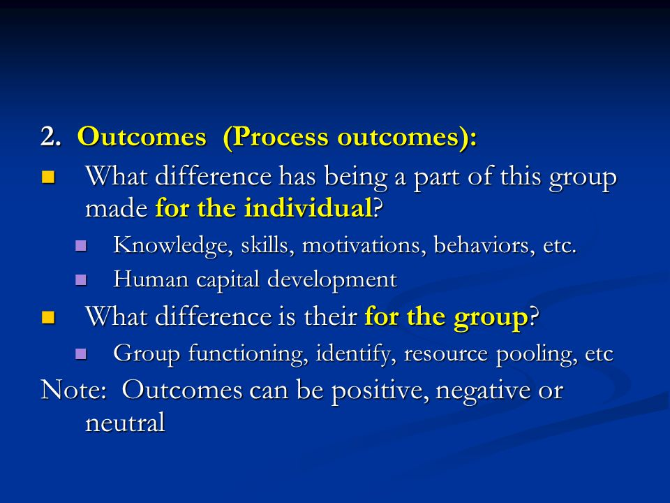 2. Outcomes (Process outcomes): What difference has being a part of this group made for the individual? What difference has being a part of this group