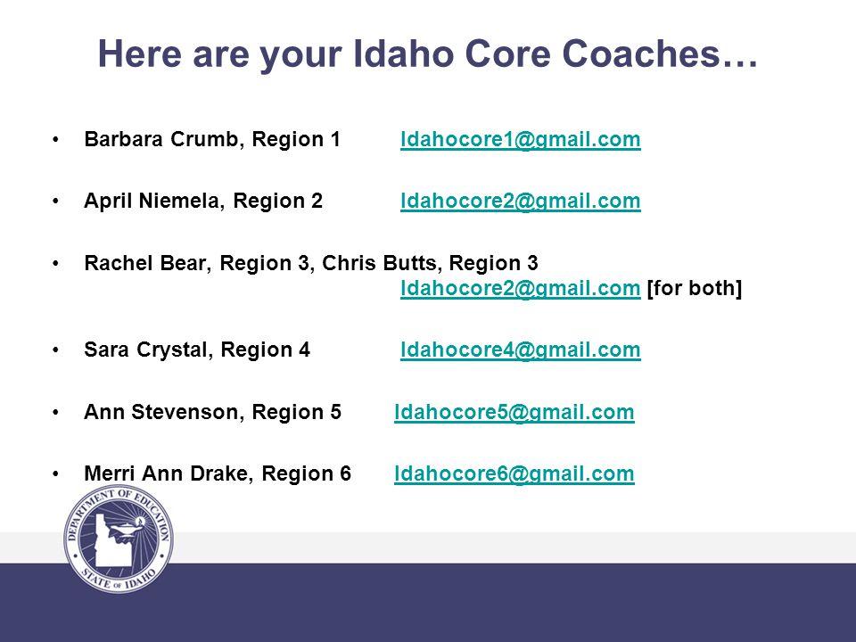 Here are your Idaho Core Coaches… Barbara Crumb, Region 1 Idahocore1@gmail.comIdahocore1@gmail.com April Niemela, Region 2 Idahocore2@gmail.comIdahoco