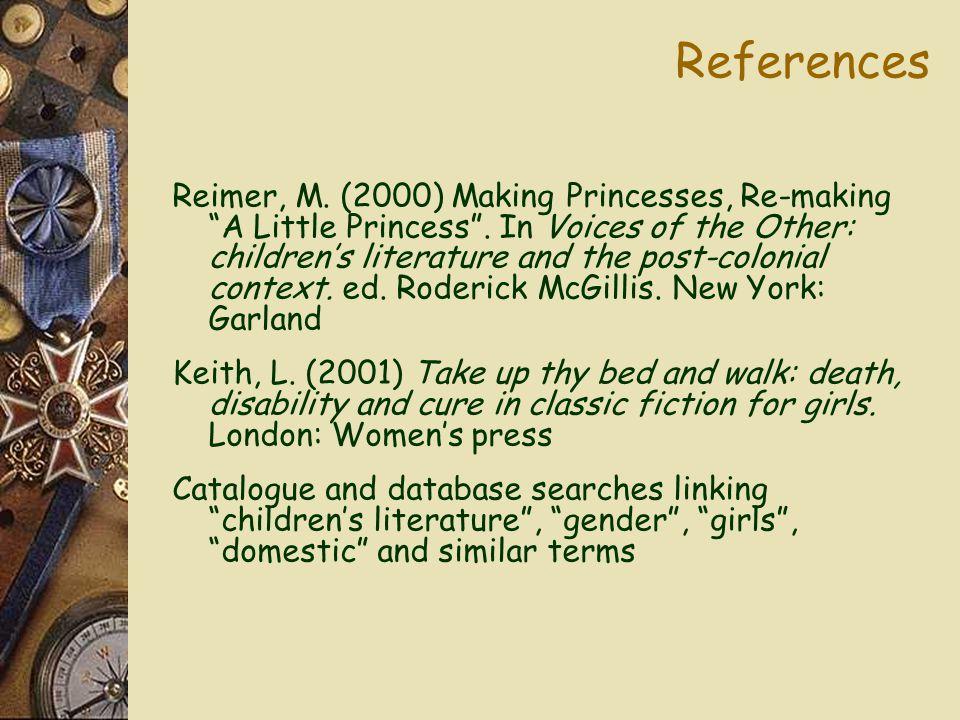 References Reimer, M. (2000) Making Princesses, Re-making A Little Princess .