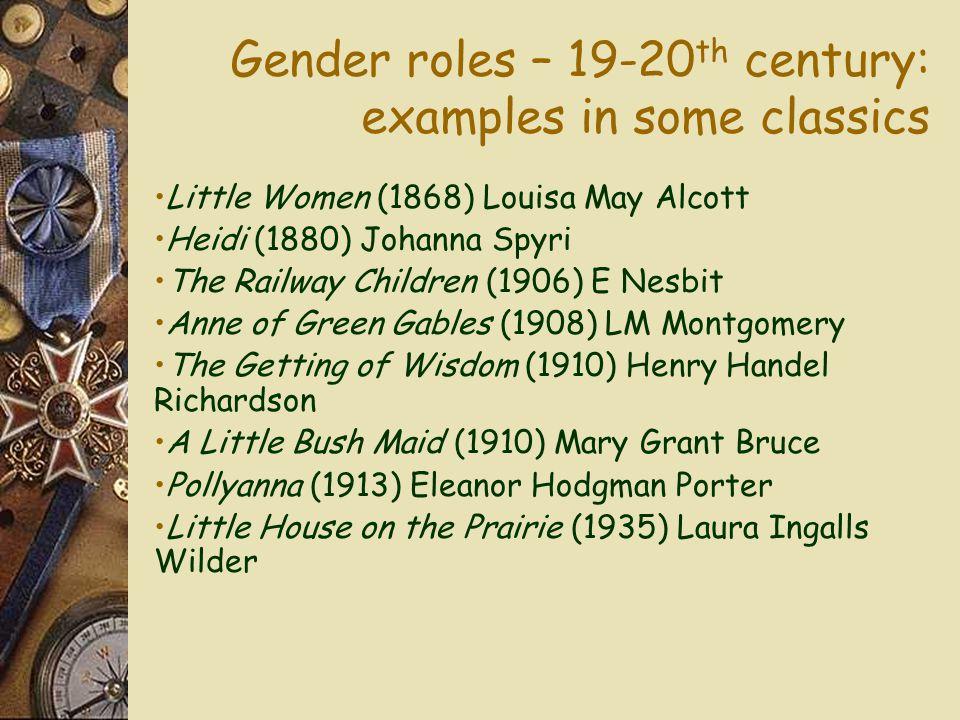 Gender roles – 19-20 th century: examples in some classics Little Women (1868) Louisa May Alcott Heidi (1880) Johanna Spyri The Railway Children (1906