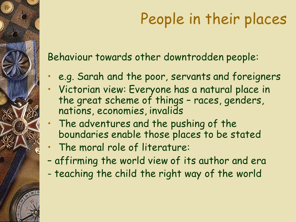 People in their places Behaviour towards other downtrodden people: e.g.