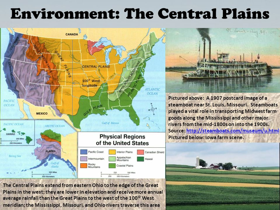 Environment: The Central Plains The Central Plains extend from eastern Ohio to the edge of the Great Plains in the west; they are lower in elevation a