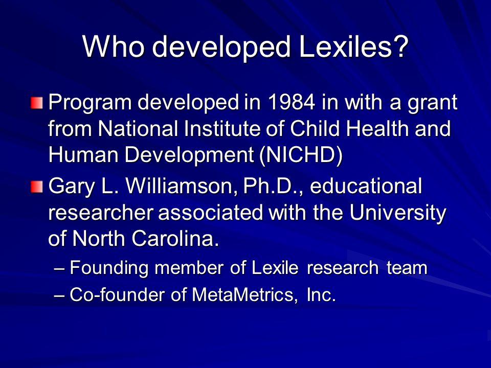 Who developed Lexiles.MetraMetrics, Inc. –a for-profit company.