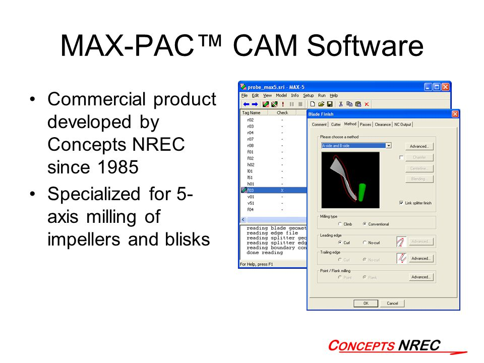 MAX-PAC™ CAM Software Commercial product developed by Concepts NREC since 1985 Specialized for 5- axis milling of impellers and blisks