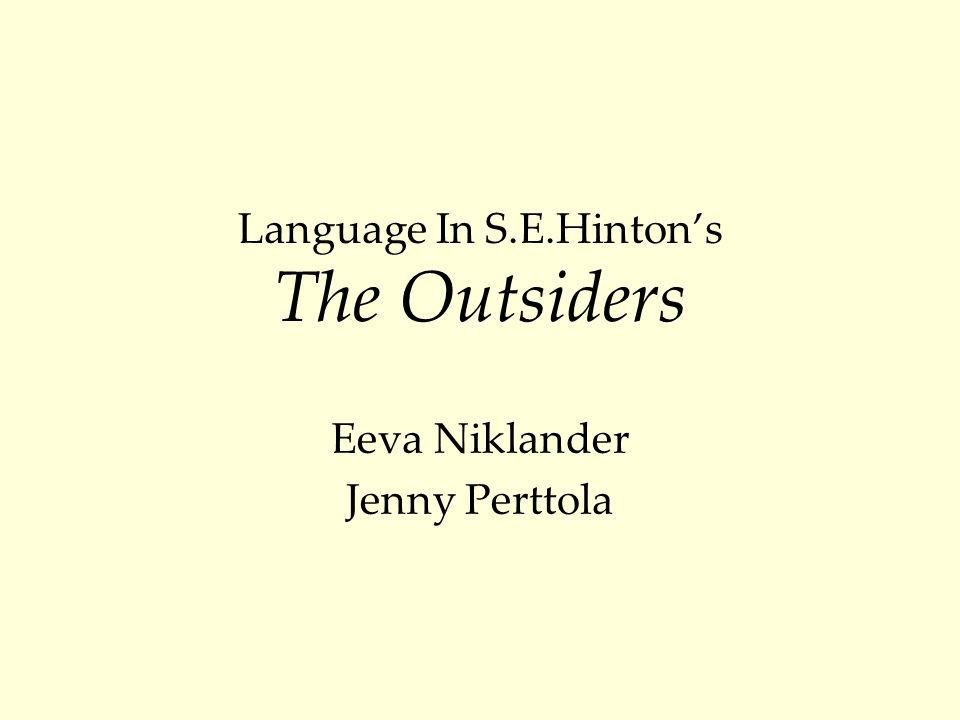 Language In S.E.Hinton's The Outsiders Eeva Niklander Jenny Perttola
