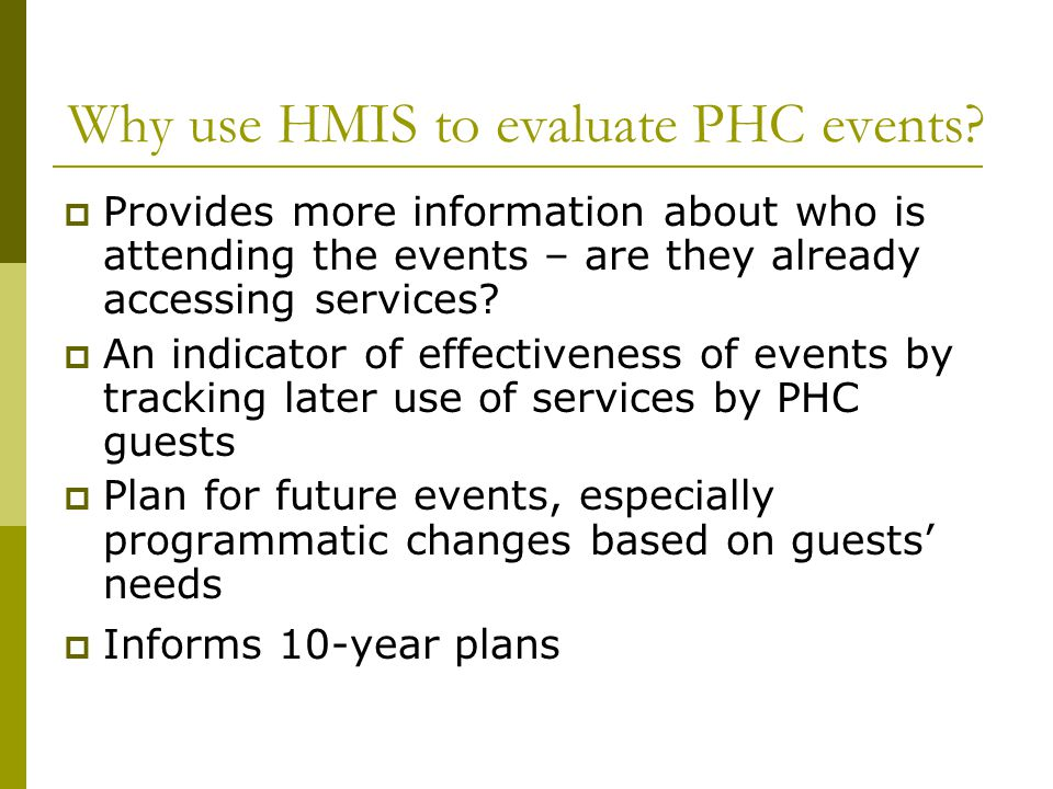 Why use HMIS to evaluate PHC events.