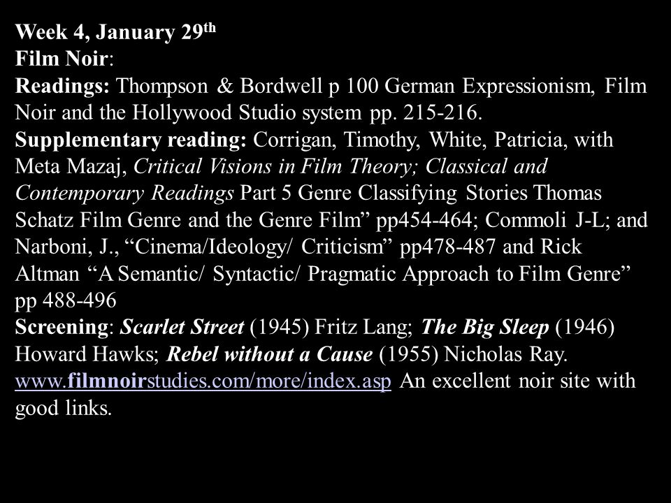 Week 4, January 29 th Film Noir: Readings: Thompson & Bordwell p 100 German Expressionism, Film Noir and the Hollywood Studio system pp.