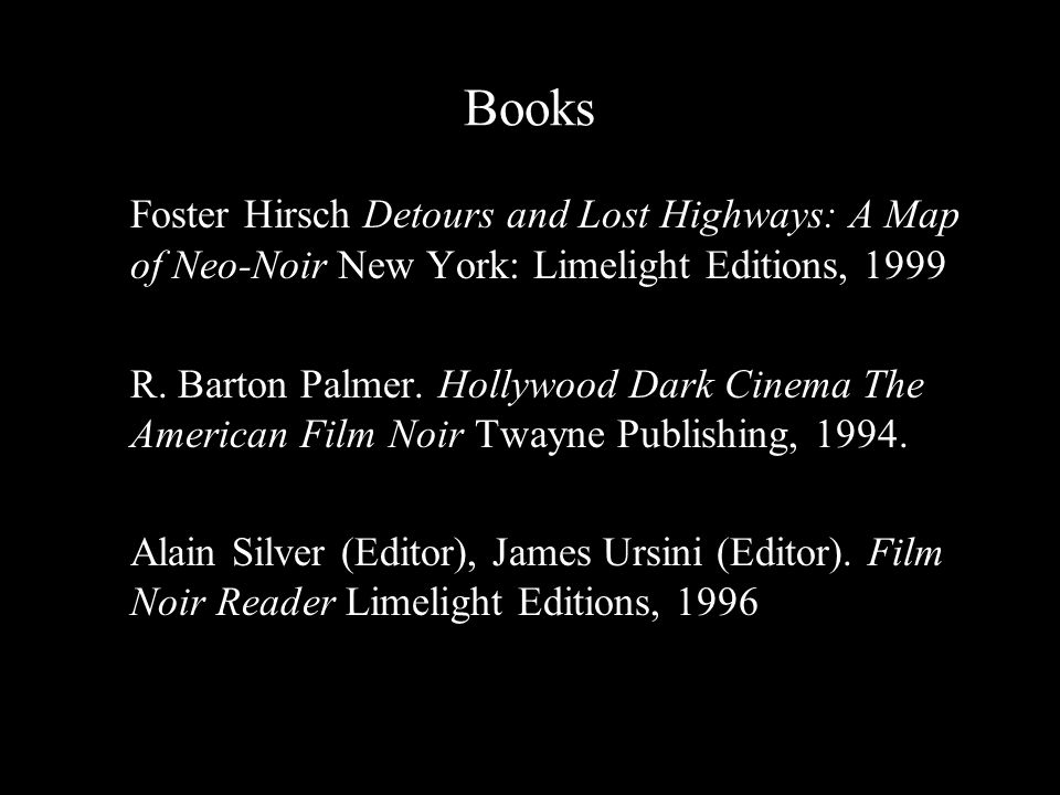 Books Foster Hirsch Detours and Lost Highways: A Map of Neo-Noir New York: Limelight Editions, 1999 R.