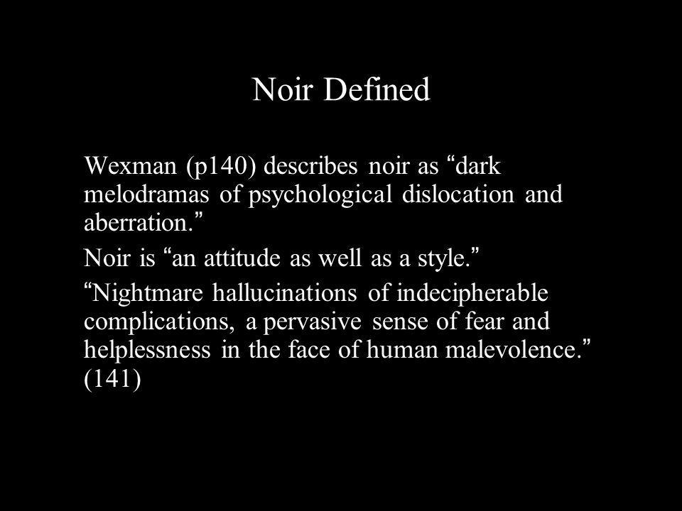 Noir Defined Wexman (p140) describes noir as dark melodramas of psychological dislocation and aberration.