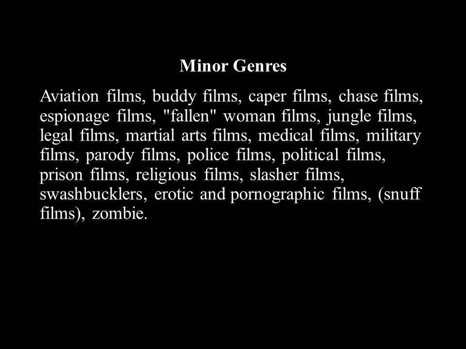 Minor Genres Aviation films, buddy films, caper films, chase films, espionage films,