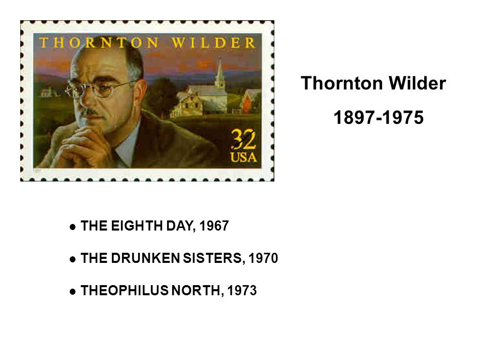 Thornton Wilder 1897-1975 THE EIGHTH DAY, 1967 THE DRUNKEN SISTERS, 1970 THEOPHILUS NORTH, 1973