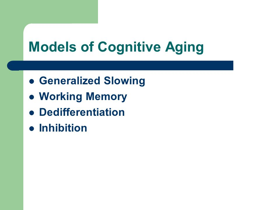 Models of Cognitive Aging Generalized Slowing Working Memory Dedifferentiation Inhibition