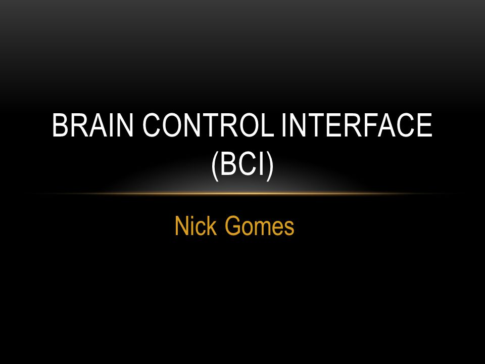 Nick Gomes BRAIN CONTROL INTERFACE (BCI)