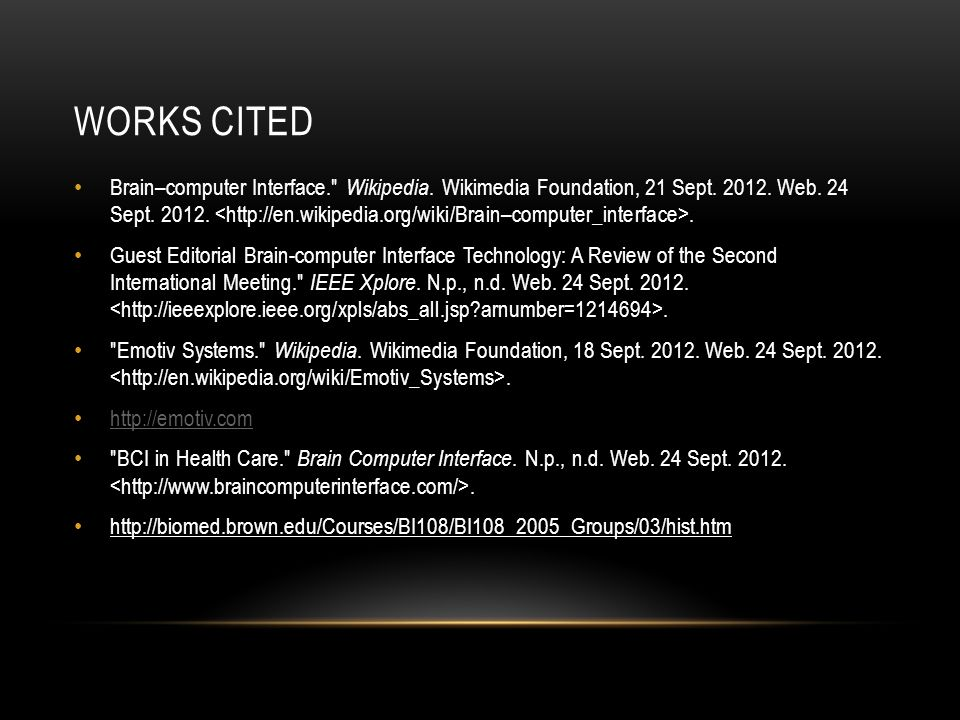 WORKS CITED Brain–computer Interface. Wikipedia. Wikimedia Foundation, 21 Sept.