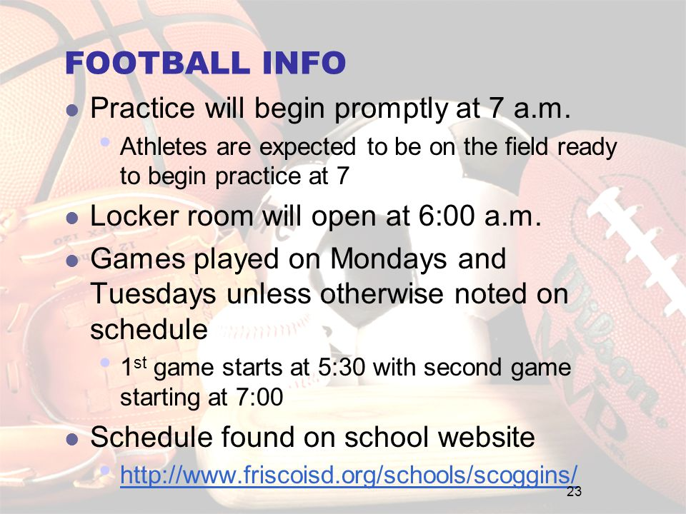 FOOTBALL INFO Practice will begin promptly at 7 a.m.