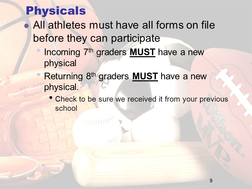 Physicals All athletes must have all forms on file before they can participate Incoming 7 th graders MUST have a new physical Returning 8 th graders MUST have a new physical.