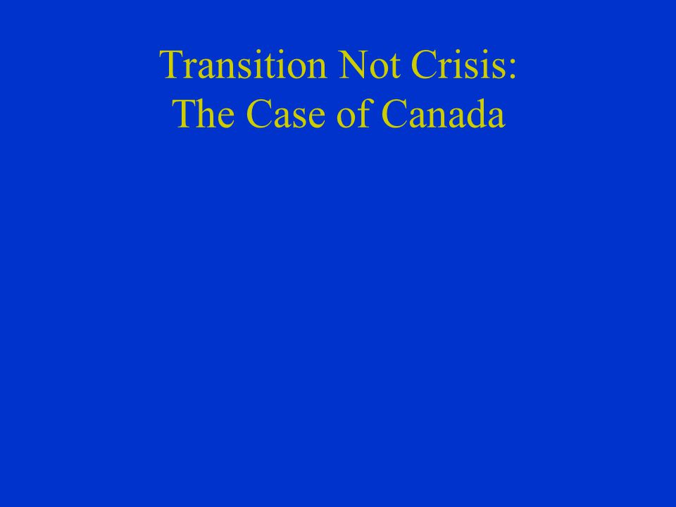 Transition Not Crisis: The Case of Canada