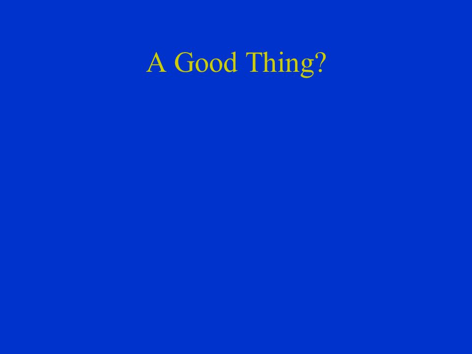A Good Thing?