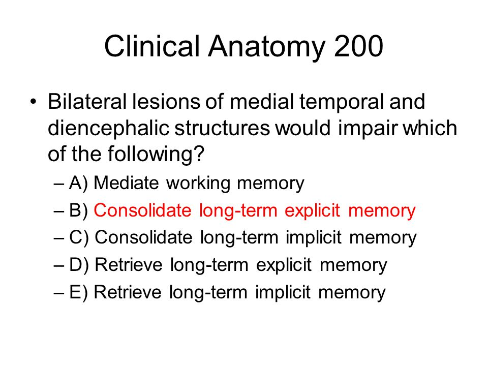 Clinical Anatomy 200 Bilateral lesions of medial temporal and diencephalic structures would impair which of the following.