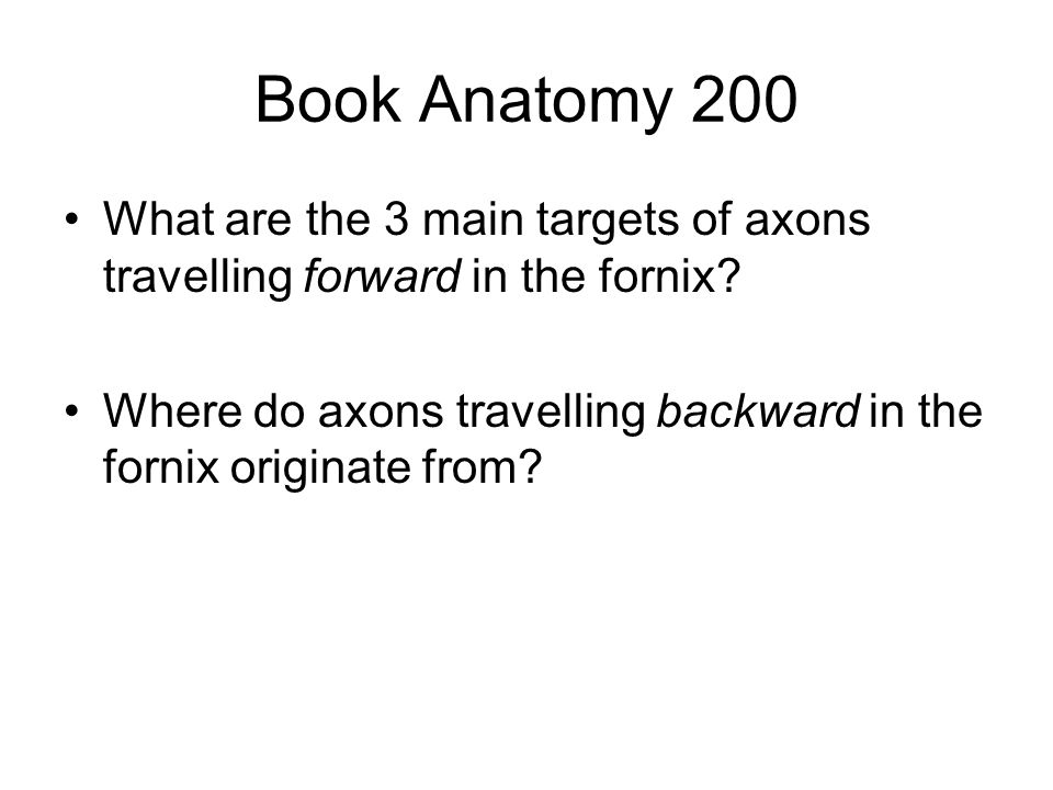 Book Anatomy 200 What are the 3 main targets of axons travelling forward in the fornix.
