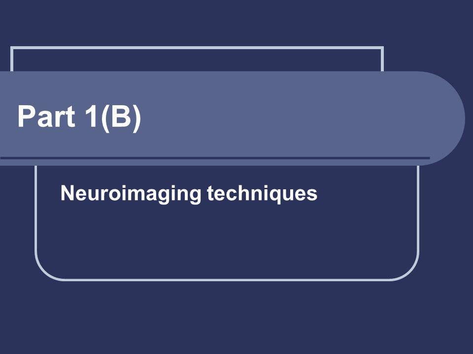 Part 1(B) Neuroimaging techniques