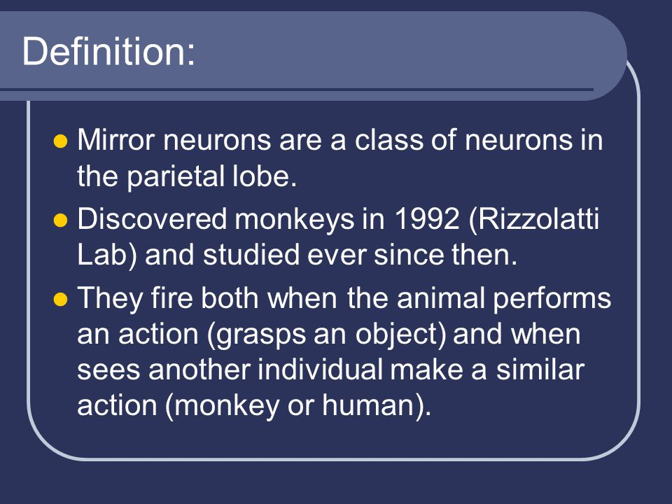 Definition: Mirror neurons are a class of neurons in the parietal lobe.
