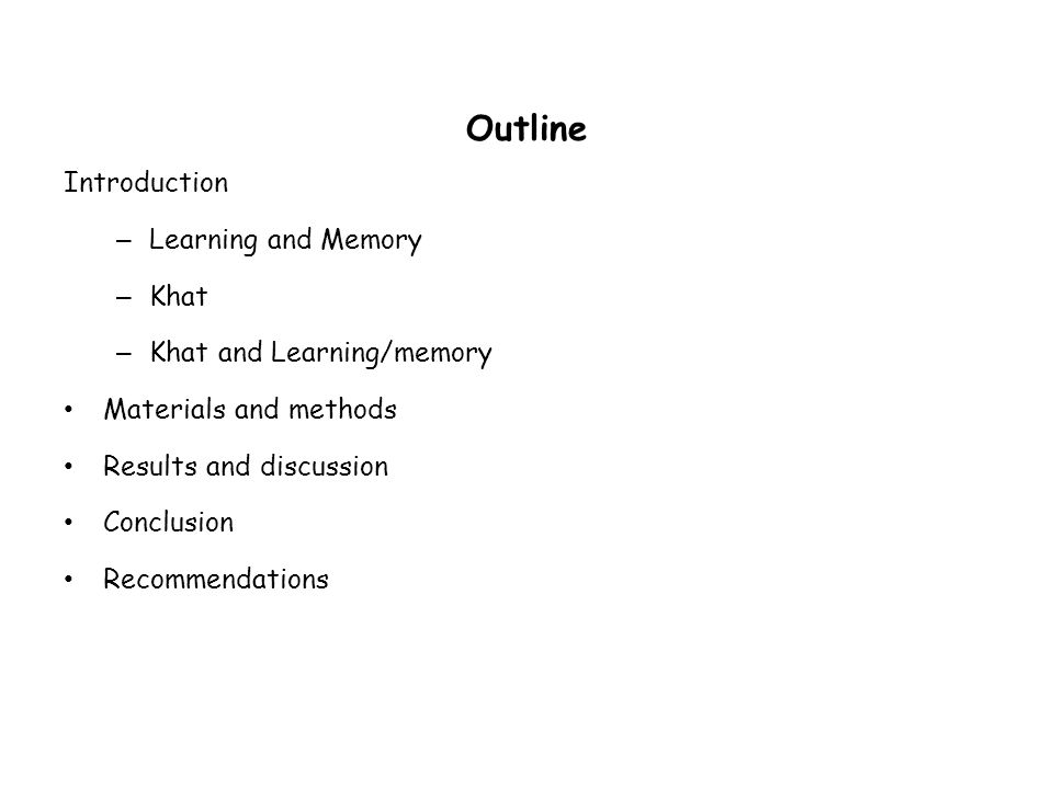 Outline Introduction – Learning and Memory – Khat – Khat and Learning/memory Materials and methods Results and discussion Conclusion Recommendations