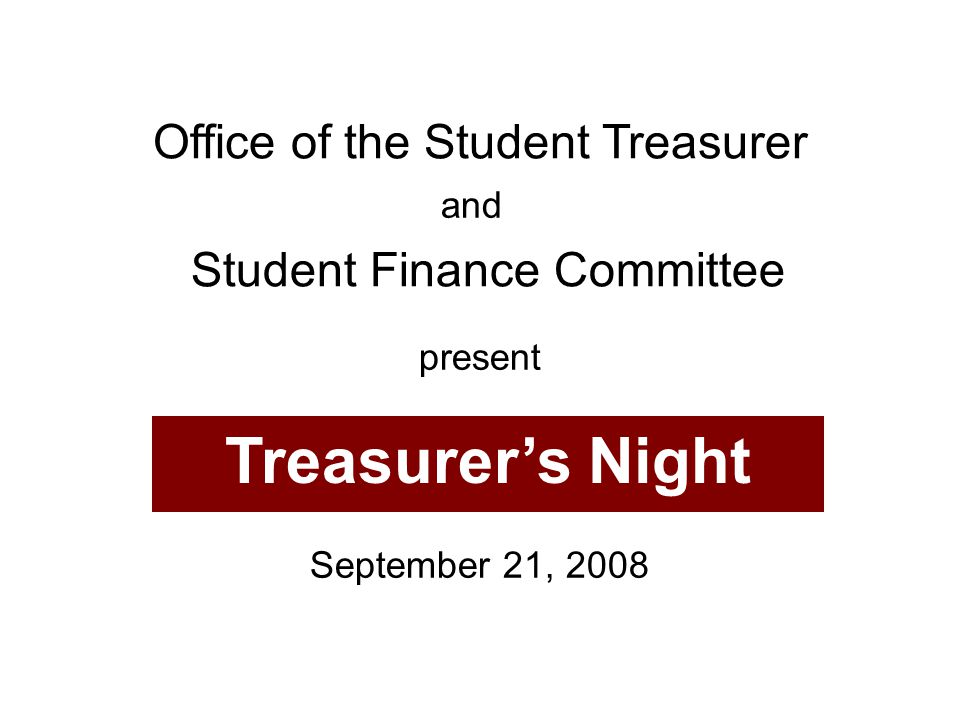 Office of the Student Treasurer Treasurer's Night and Student Finance Committee present September 21, 2008