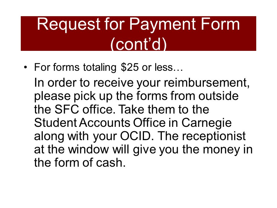 For forms totaling $25 or less… In order to receive your reimbursement, please pick up the forms from outside the SFC office.