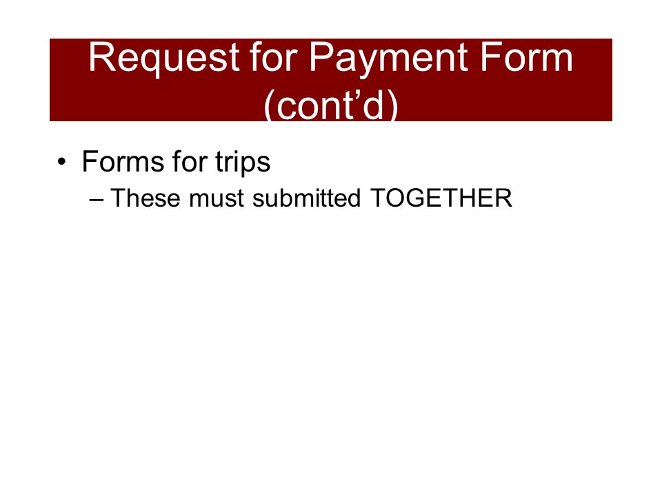 Forms for trips –These must submitted TOGETHER Request for Payment Form (cont'd)‏