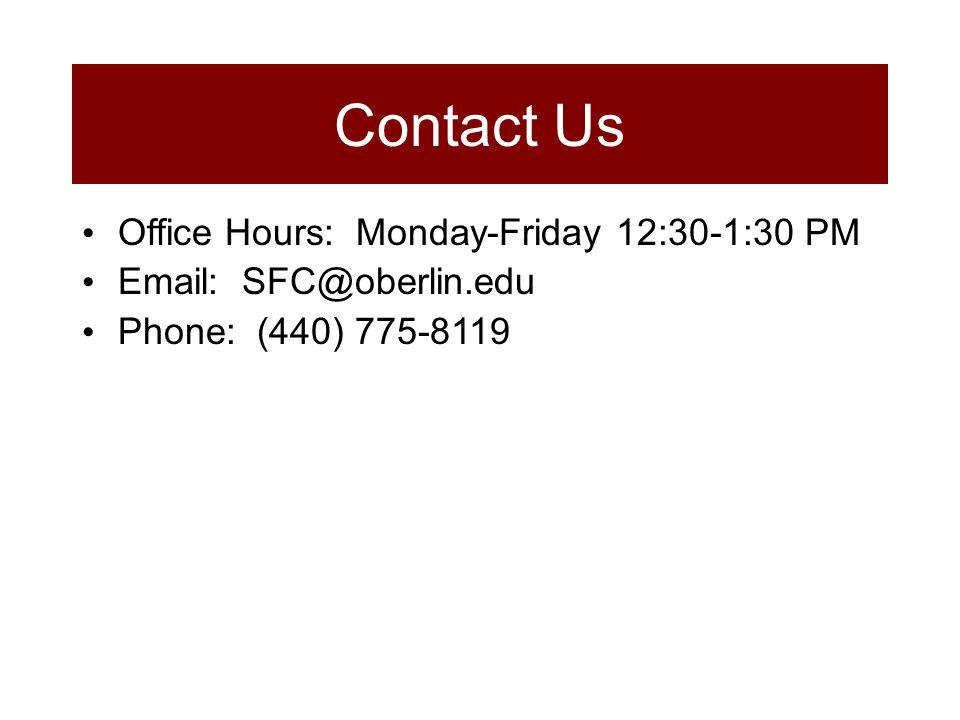 Contact Us Office Hours: Monday-Friday 12:30-1:30 PM Email: SFC@oberlin.edu Phone: (440) 775-8119