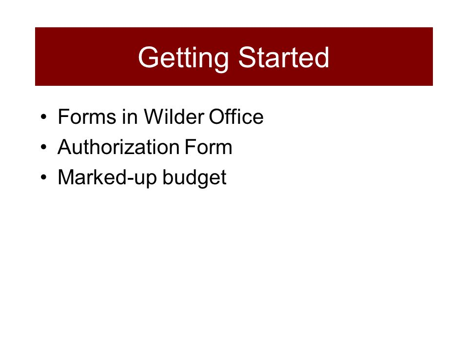 Forms in Wilder Office Authorization Form Marked-up budget Getting Started