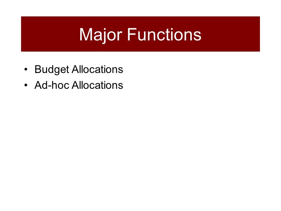 Budget Allocations Ad-hoc Allocations Major Functions